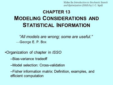 "CHAPTER 13 M ODELING C ONSIDERATIONS AND S TATISTICAL I NFORMATION ""All models are wrong; some are useful.""  George E. P. Box Organization of chapter."