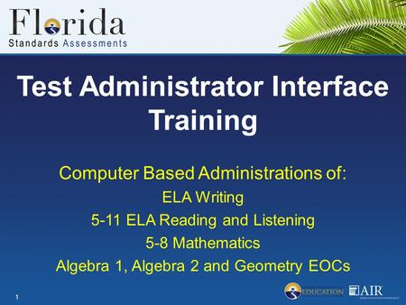 Test Administrator Interface Training Computer Based Administrations of: ELA Writing 5-11 ELA Reading and Listening 5-8 Mathematics Algebra 1, Algebra.
