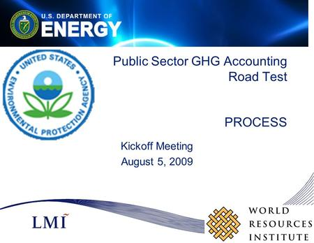 Public Sector GHG Accounting Road Test PROCESS Kickoff Meeting August 5, 2009.