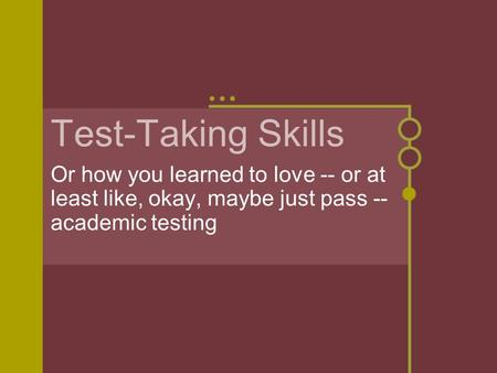 Test-Taking Skills Or how you learned to love -- or at least like, okay, maybe just pass -- academic testing.
