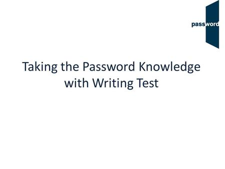 Taking the Password Knowledge with Writing Test. Candidate Details Complete this section with information about yourself. You will be asked for your name,