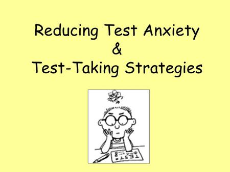 "Reducing Test Anxiety & Test-Taking Strategies. What is Test Anxiety? ""Test anxiety is actually a type of performance anxiety — a feeling someone might."