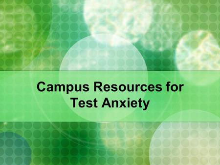 Campus Resources for Test Anxiety. Tutorial Services Chemistry & Biology Economics-7 American Sign Language Arabic, French, German, Spanish Anthropology.