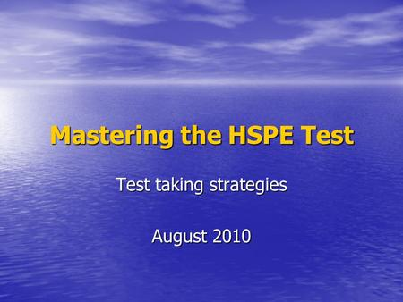 Mastering the HSPE Test Test taking strategies August 2010.
