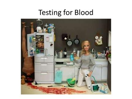 Testing for Blood.