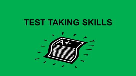 TEST TAKING SKILLS. Read and understand all instructions before beginning the test. Look for words like ALL, ONLY, TWO OUT OF THREE Take practice tests.