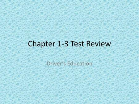 Chapter 1-3 Test Review Driver's Education. List the 5 restrictions you must follow while on you special learners permit.