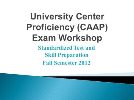 Standardized Test and Skill Preparation Fall Semester 2012.