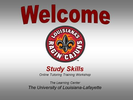 Study Skills Online Tutoring Training Workshop The Learning Center The University of Louisiana-Lafayette.