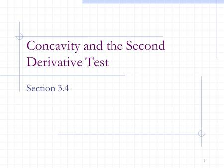 1 Concavity and the Second Derivative Test Section 3.4.