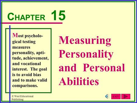© West Educational Publishing Measuring Personality and Personal Abilities C HAPTER 15 M ost psycholo- gical testing measures personality, apti- tude,