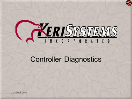 22 March 20041 Controller Diagnostics. 22 March 20042 Topics Covered: Diagnostics that allows you to check basic controller and reader functionality through.