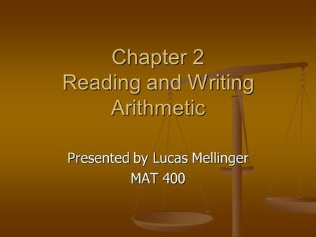 Chapter 2 Reading and Writing Arithmetic Presented by Lucas Mellinger MAT 400.