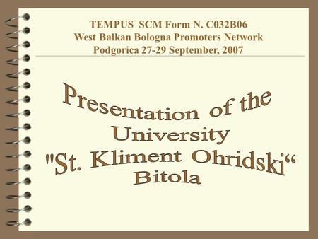 TEMPUS SCM Form N. C032B06 West Balkan Bologna Promoters Network Podgorica 27-29 September, 2007.