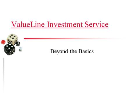 ValueLine Investment Service Beyond the Basics. What You Will Learn u How to navigate through the service. u What each of the six publications cover.