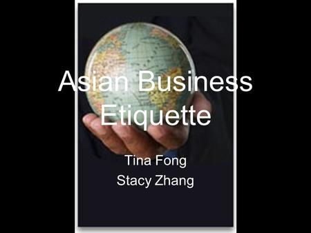 Asian <strong>Business</strong> <strong>Etiquette</strong> Tina Fong Stacy Zhang. Introduction ► Importance of Understanding culture ► Attire and Appearance ► Behavior ► <strong>Business</strong> Card.