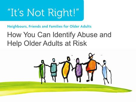 How You Can Identify Abuse and Help Older Adults at Risk.