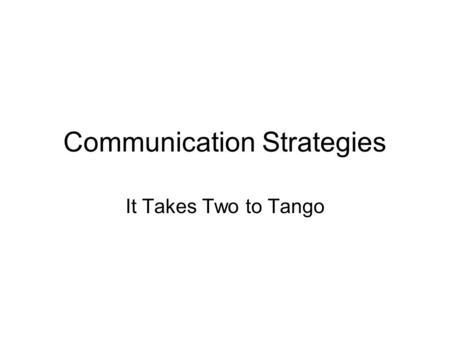 Communication Strategies It Takes Two to Tango. Don't try to hide your hearing loss Listener: Acknowledge your hearing loss and tell who you are communicating.