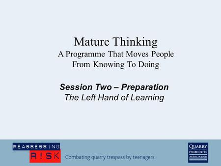 Session Two – Preparation The Left Hand of Learning Mature Thinking A Programme That Moves People From Knowing To Doing.