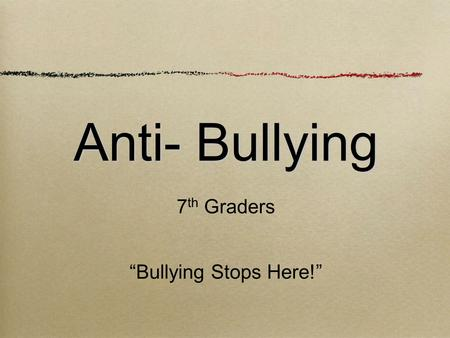 "Anti- Bullying 7 th Graders ""Bullying Stops Here!"""