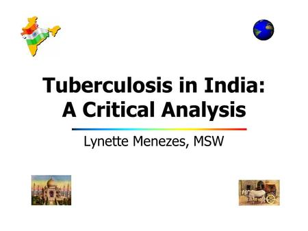 Tuberculosis in India: A Critical Analysis Lynette Menezes, MSW.