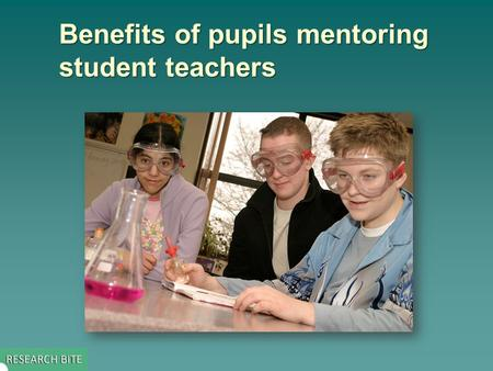 Benefits of pupils mentoring student teachers. Key issue addressed by the study  The study looked at a school-university project where pupils acted as.