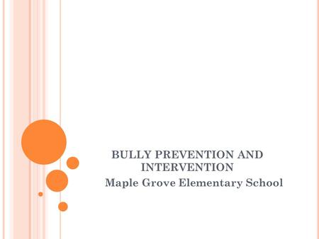 BULLY PREVENTION AND INTERVENTION Maple Grove Elementary School.