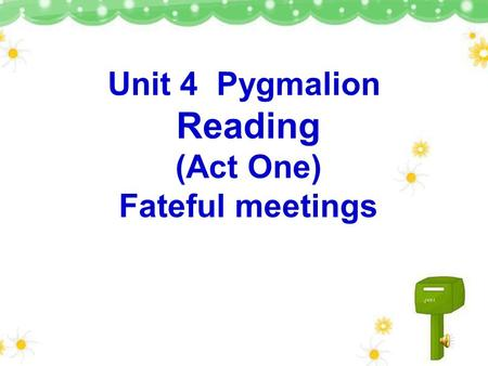 Unit 4 Pygmalion Reading (Act One) Fateful meetings.