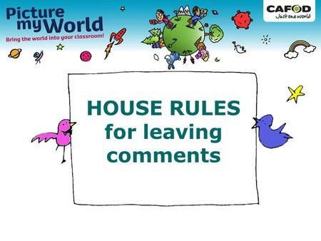 HOUSE RULES for leaving comments. Don't give out any personal information, such as where you live, your phone number or email address, your school or.
