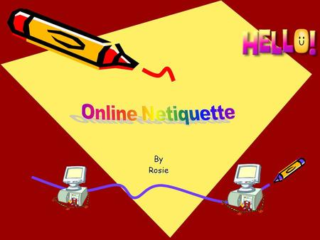 ByRosie. What is Netiquette? Netiquette is online etiquette It means being polite online. Sometimes you don't realise that you hurt people's feelings.