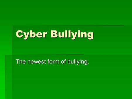Cyber Bullying The newest form of bullying.. What is cyber bullying?  Being cruel to others by sending or posting harmful material using technological.