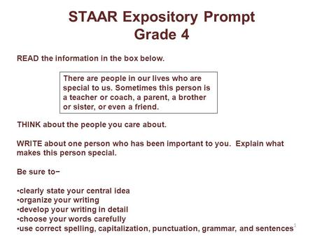 STAAR Expository Prompt Grade 4 READ the information in the box below. THINK about the people you care about. WRITE about one person who has been important.