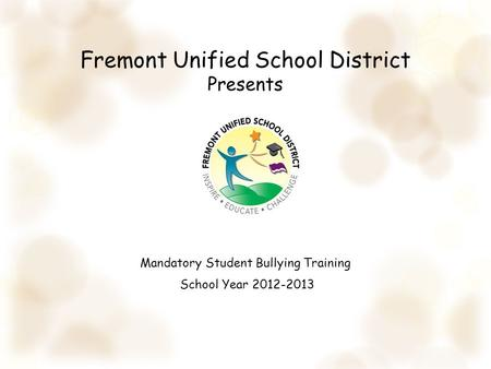 Fremont Unified School District Presents Mandatory Student Bullying Training School Year 2012-2013.