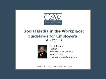 ERICK BECKER || || 949–852–1800 ||  Social Media in the Workplace: Guidelines for Employers May 27, 2014 Erick.