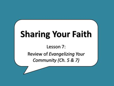 Sharing Your Faith Lesson 7: Review of Evangelizing Your Community (Ch. 5 & 7)