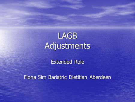 LAGB Adjustments Extended Role Fiona Sim Bariatric Dietitian Aberdeen.