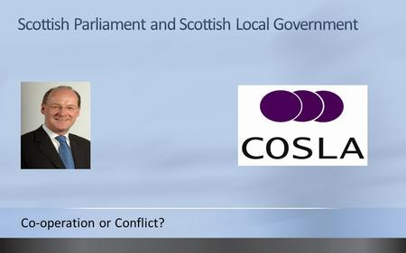 Co-operation or Conflict?. Scottish Parliament: Powers Devolved powers Health Education Local Government Law Social Work and Housing Economic Development.