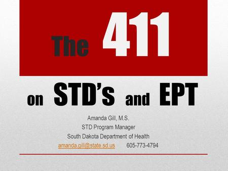 The 411 Amanda Gill, M.S. STD Program Manager South Dakota Department of Health on STD's and.