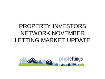 PROPERTY INVESTORS NETWORK NOVEMBER LETTING MARKET UPDATE.