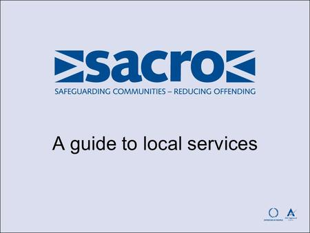 A guide to local services. Sacro's mission is to promote safe and cohesive communities by reducing conflict and offending.