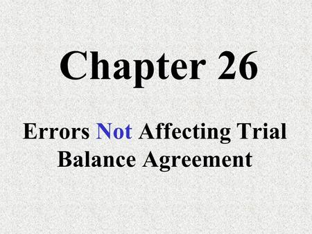 Chapter 26 Errors Not Affecting Trial Balance Agreement.