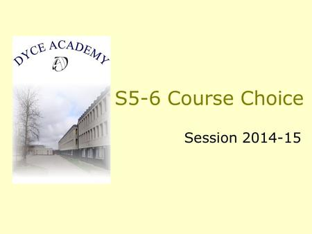 S5-6 Course Choice Session 2014-15. Procedure Course Choice Booklet Recommendation Sheet Course Choice Form Guidance Teacher Return Deadline: 4 April.