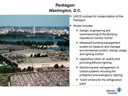 Pentagon Washington, D.C. UMCS contract for modernization of the Pentagon Scope includes: Design, engineering and commissioning of the Building Operations.