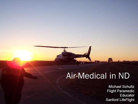 Air-Medical in ND Michael Schultz Flight Paramedic Educator Sanford LifeFlight.