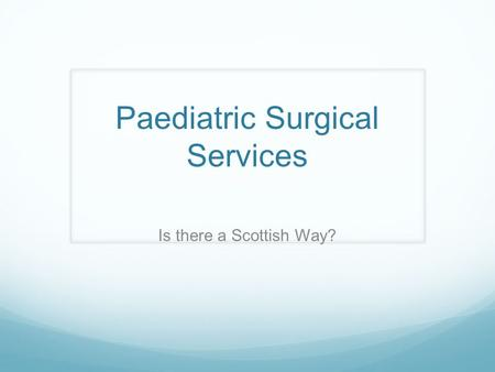 Paediatric Surgical Services Is there a Scottish Way?