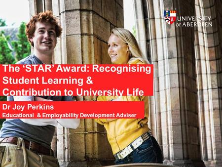 The 'STAR' Award: Recognising Student Learning & Contribution to University Life Dr Joy Perkins Educational & Employability Development Adviser.
