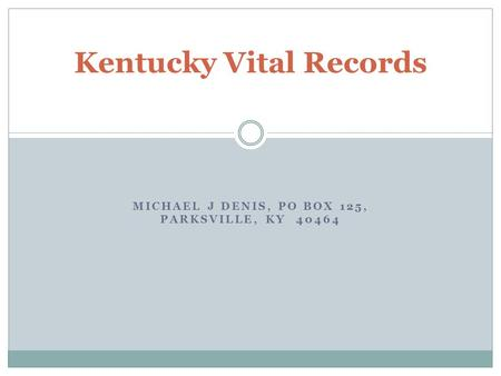 MICHAEL J DENIS, PO BOX 125, PARKSVILLE, KY 40464 Kentucky Vital Records.