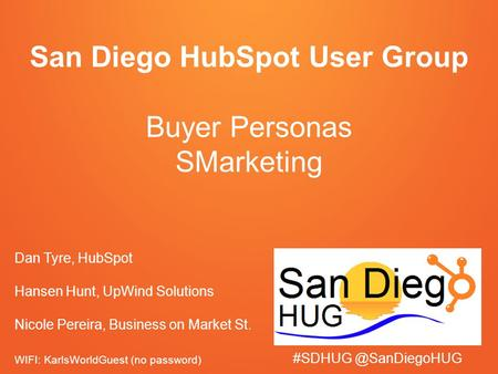 San Diego HubSpot User Group Buyer Personas SMarketing Dan Tyre, HubSpot Hansen Hunt, UpWind Solutions Nicole Pereira, Business on Market St.