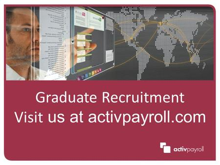 Graduate Recruitment Visit us at activpayroll.com.