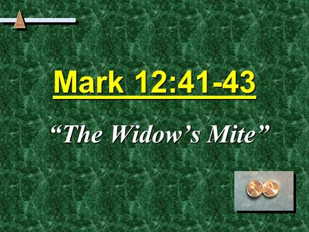"Mark 12:41-43 ""The Widow's Mite"". The Coin 1/64 of a common day laborer's wage. 1/64 of a common day laborer's wage. Greek, A lepton, ""a tiny thing""Greek,"